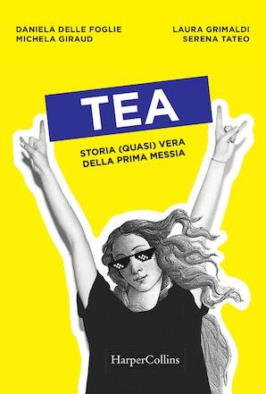 Tea. Storia quasi vera della figlia di Dio