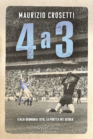 4 a 3. Italia-Germania 1970, la partita del secolo